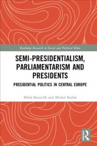 Semi-Presidentialism, Parliamentarism and Presidents, Presidential Politics in Central Europe